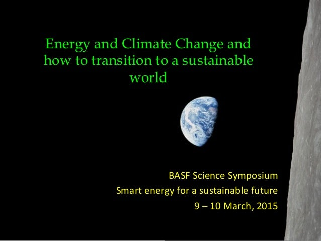 BASF	   Science	   Symposium	    Smart	   energy	   for	   a	   sustainable	   future	    9	   –	   10	   March,	   2015	 ...