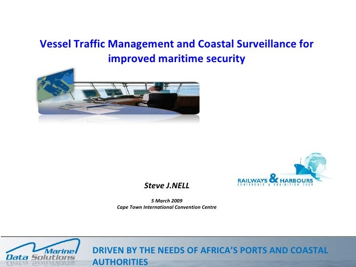 Vessel Traffic Management and Coastal Surveillance for improved maritime security Steve J.NELL 5 March 2009 Cape Town Inte...