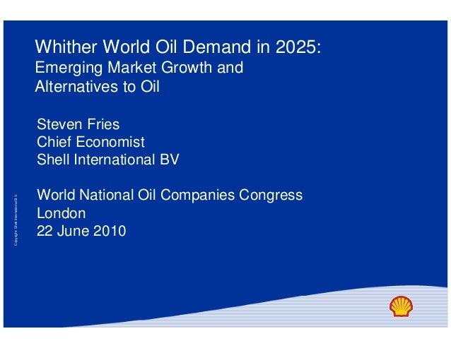 Copyright:ShellInternationalB.V. Whither World Oil Demand in 2025: Emerging Market Growth and Alternatives to Oil Steven F...
