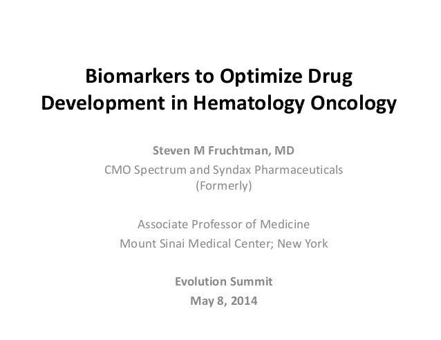 BiomarkerstoOptimizeDrug Development in Hematology OncologyDevelopmentinHematologyOncology Steven M Fruchtman MDSte...