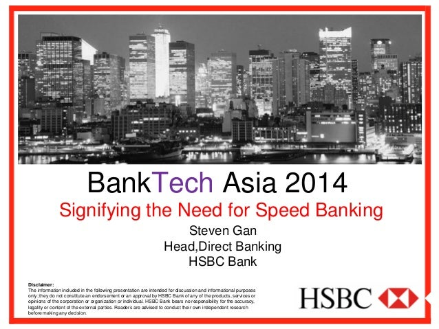 BankTechAsia 2014  Signifying the Need for Speed Banking  Disclaimer:  The information included in the following presentat...