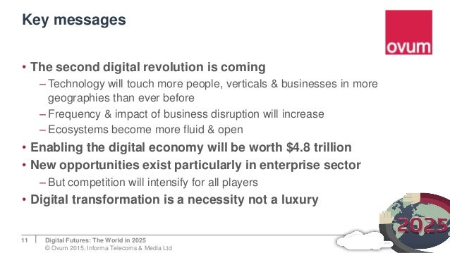 Key messages • The second digital revolution is coming – Technology will touch more people, verticals & businesses in more...
