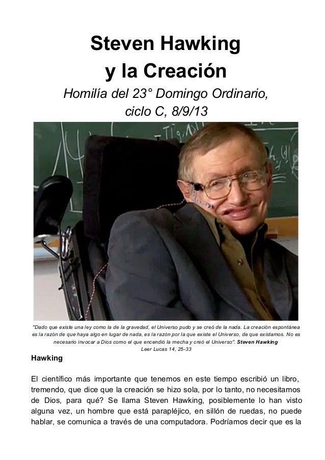 """StevenHawking ylaCreación Homilíadel23°DomingoOrdinario, cicloC,8/9/13 """"Dadoqueexisteunaleycomoladelagra..."""