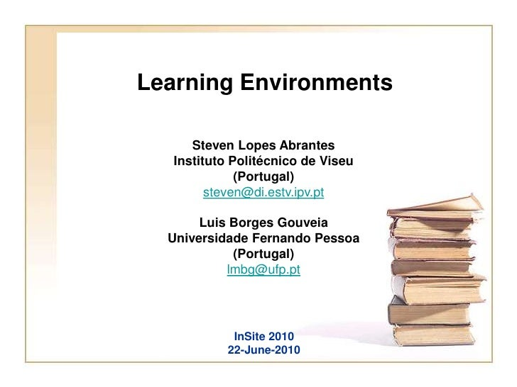 Learning Environments<br />Steven Lopes Abrantes<br />Instituto Politécnico de Viseu<br />(Portugal)<br />steven@di.estv.i...