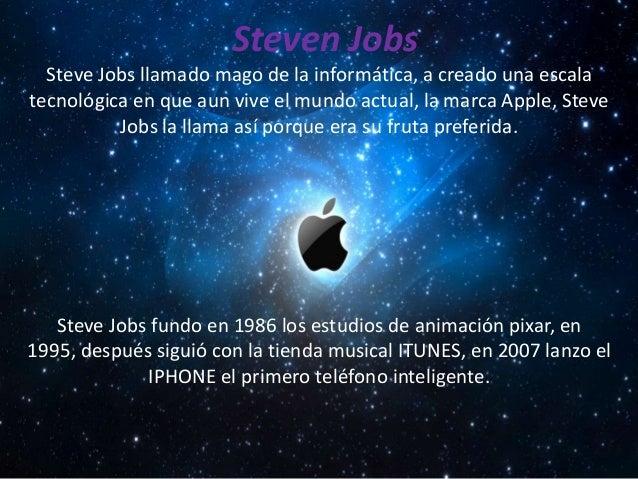 Steven Jobs  Steve Jobs llamado mago de la informática, a creado una escalatecnológica en que aun vive el mundo actual, la...