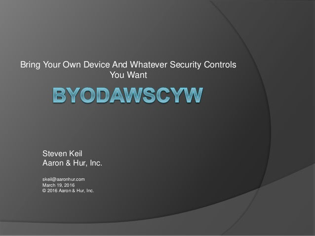 Steven Keil - BYODAWSCYW (Bring Your Own Device And Whatever Security…