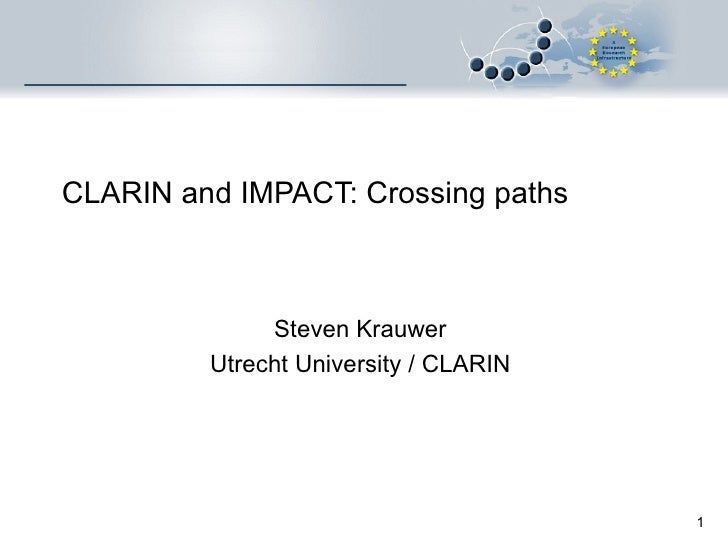 CLARIN and IMPACT: Crossing paths Steven Krauwer Utrecht University / CLARIN