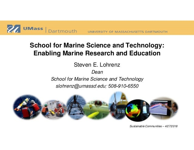 School for Marine Science and Technology: Enabling Marine Research and Education Steven E. Lohrenz Dean School for Marine ...