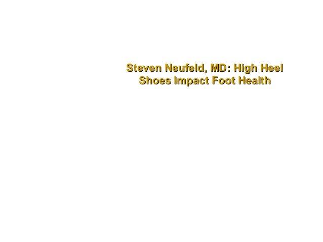 Steven Neufeld, MD: High Heel  Shoes Impact Foot Health