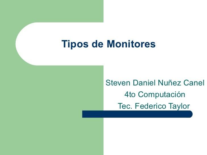Tipos de Monitores Steven Daniel Nuñez Canel 4to Computación Tec. Federico Taylor