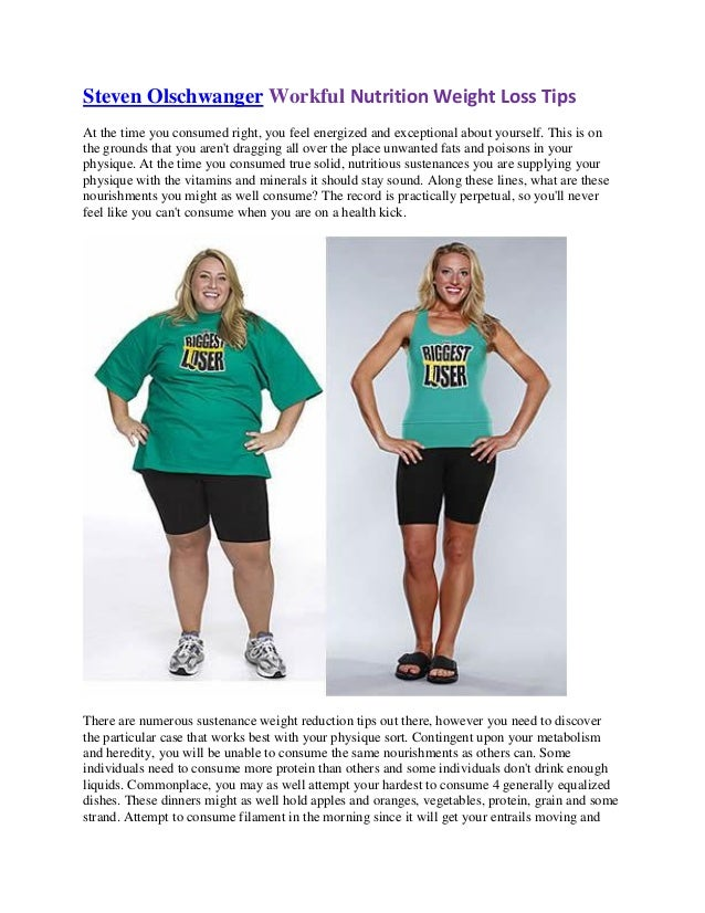 Steven Olschwanger Workful Nutrition Weight Loss Tips At the time you consumed right, you feel energized and exceptional a...