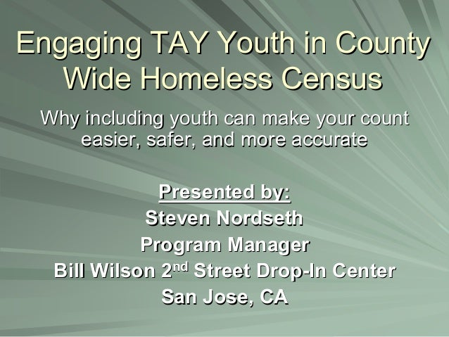 Engaging TAY Youth in CountyEngaging TAY Youth in County Wide Homeless CensusWide Homeless Census Why including youth can ...