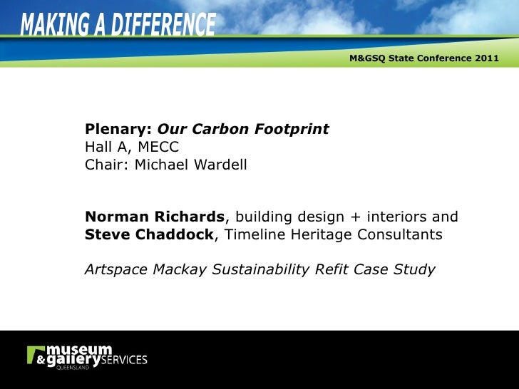Plenary:  Our Carbon Footprint Hall A, MECC Chair: Michael Wardell Norman Richards , building design + interiors and Steve...