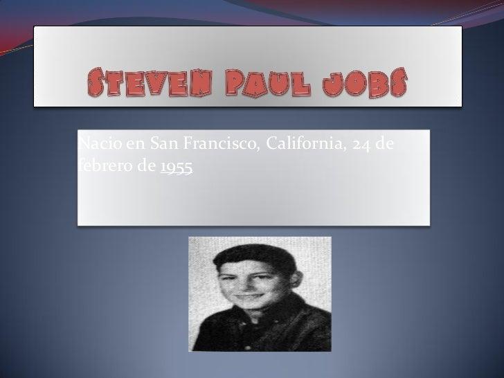 Nacio en San Francisco, California, 24 defebrero de 1955