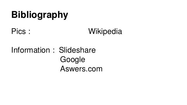 Bibliography Pics : Wikipedia Information : Slideshare Google Aswers.com