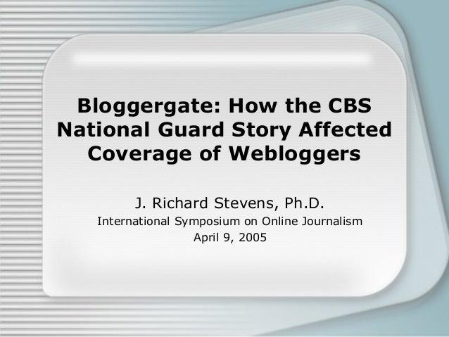 Bloggergate: How the CBS National Guard Story Affected Coverage of Webloggers J. Richard Stevens, Ph.D. International Symp...