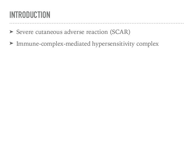 INTRODUCTION ➤ Severe cutaneous adverse reaction (SCAR) ➤ Immune-complex-mediated hypersensitivity complex