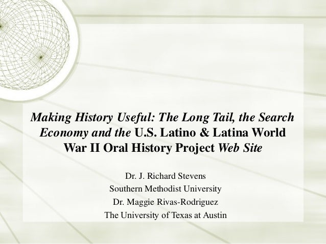 Making History Useful: The Long Tail, the Search Economy and the U.S. Latino & Latina World War II Oral History Project We...