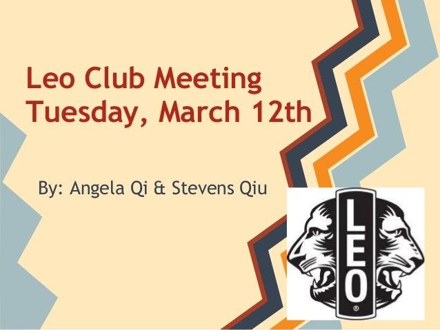 Leo Club MeetingTuesday, March 12thBy: Angela Qi & Stevens Qiu