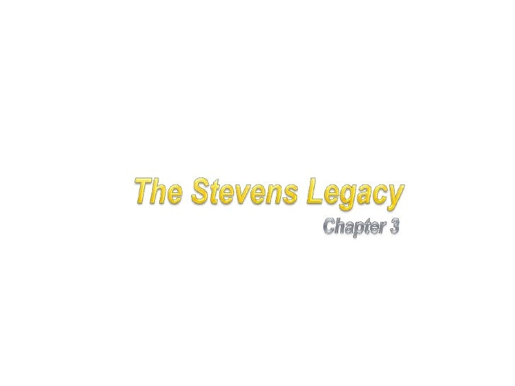 The Stevens Legacy<br />Chapter 3<br />