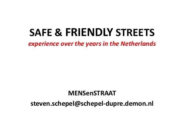 SAFE & FRIENDLY STREETS experience over the years in the Netherlands  MENSenSTRAAT steven.schepel@schepel-dupre.demon.nl