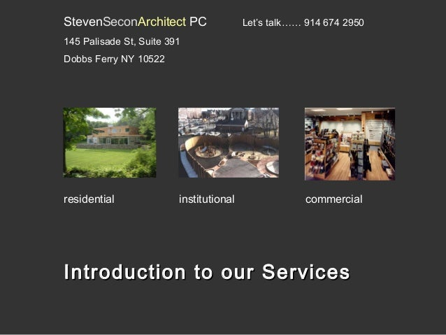 StevenSeconArchitect PC  Let's talk…… 914 674 2950  145 Palisade St, Suite 391 Dobbs Ferry NY 10522  residential  institut...