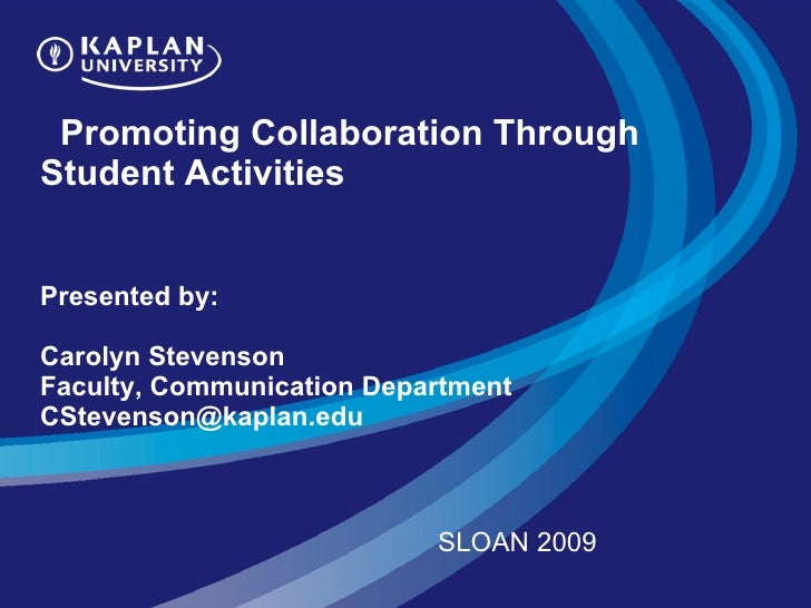 Promoting Collaboration Through Student Activities     Presented by:   Carolyn Stevenson Faculty, Communication Department...