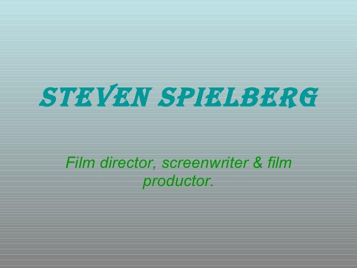 Steven Spielberg Film director, screenwriter & film productor.