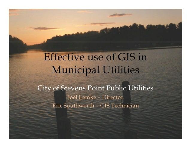 Effective use of GIS in   Municipal UtilitiesCity of Stevens Point Public Utilities          Joel Lemke Director    Eric S...