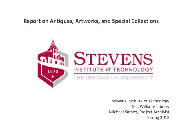 Stevens Institute of Technology S.C. Williams Library Michael Satalof, Project Archivist Spring 2013 Report on Antiques, A...