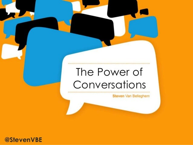 The Power of             Conversations@StevenVBE