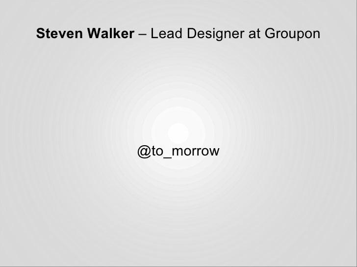 Steven Walker  – Lead Designer at Groupon @to_morrow