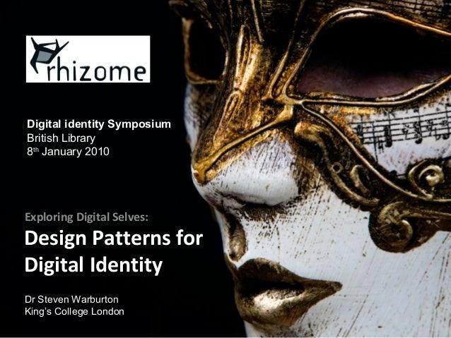Design Patterns for Digital Identity Exploring Digital Selves: Dr Steven Warburton King's College London Digital identity ...
