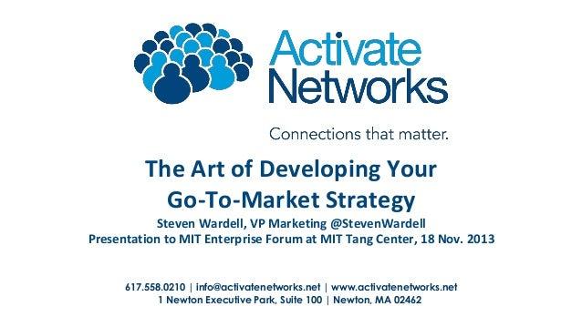 The Art of Developing Your Go-To-Market Strategy Steven Wardell, VP Marketing @StevenWardell Presentation to MIT Enterpris...