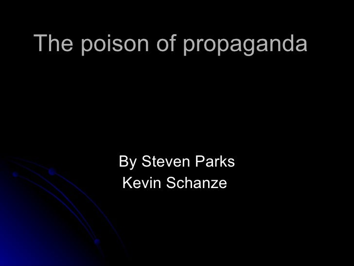The poison of propaganda  By Steven Parks Kevin Schanze