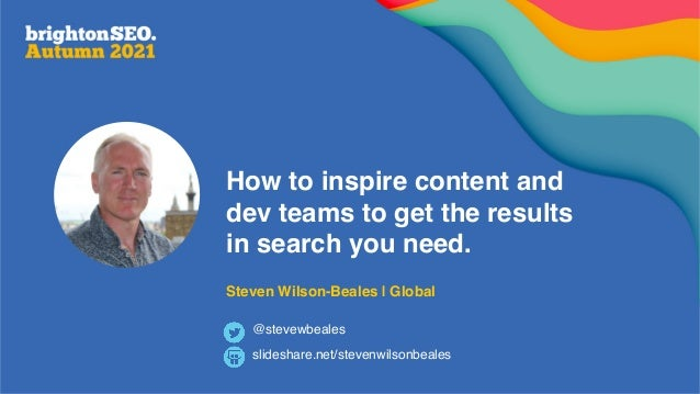How to inspire content and dev teams to get the results in search you need. Steven Wilson-Beales | Global slideshare.net/s...