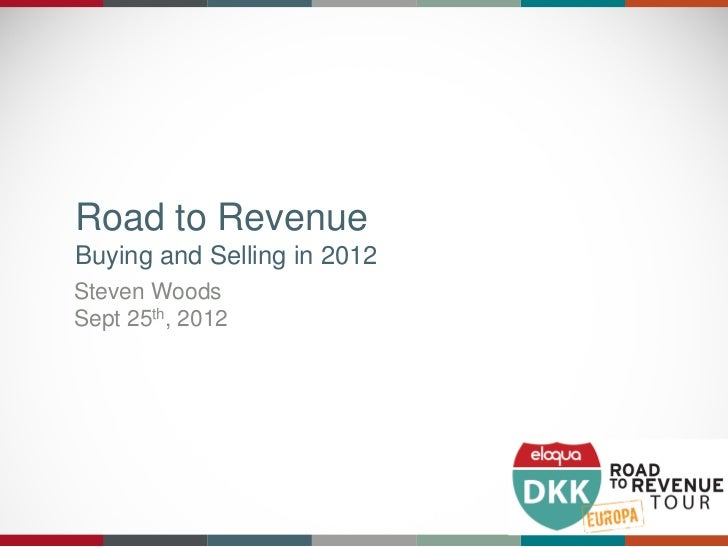 Road to RevenueBuying and Selling in 2012Steven WoodsSept 25th, 2012