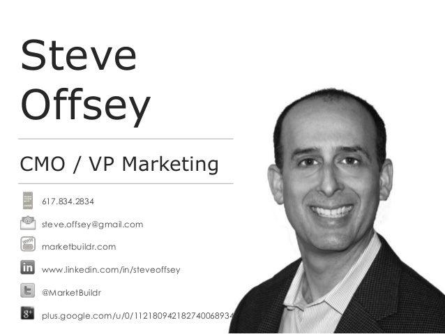 Steve Offsey CMO / VP Marketing 617.834.2834 steve.offsey@gmail.com marketbuildr.com www.linkedin.com/in/steveoffsey @Mark...