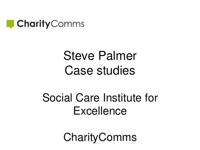 Steve Palmer Case studies Social Care Institute for Excellence CharityComms
