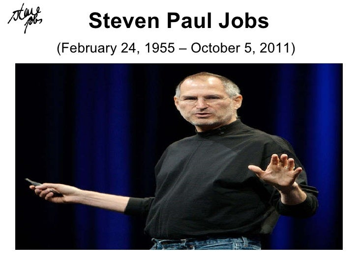 Steven Paul   Jobs (February 24, 1955 – October 5, 2011)