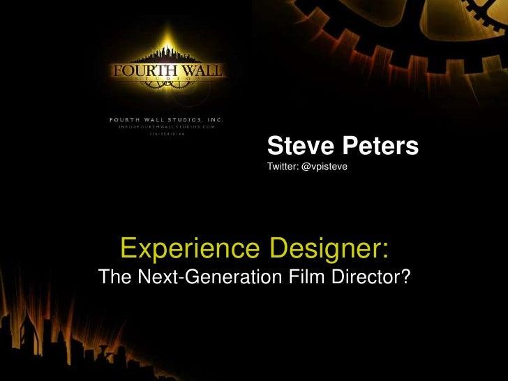 Steve Peters<br />Twitter: @vpisteve<br />Experience Designer:<br />The Next-Generation Film Director?<br />