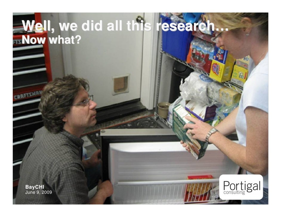 Well, we did all this research… Now what?         BayCHI     June 9, 2009 1