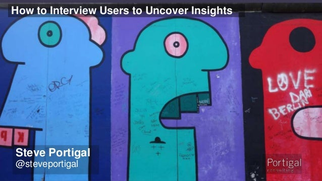 1 How to Interview Users to Uncover Insights Steve Portigal @steveportigal