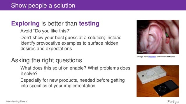 """Interviewing Users Portigal Show people a solution Exploring is better than testing Avoid """"Do you like this?"""" Don't show y..."""
