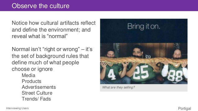 """Interviewing Users Portigal Notice how cultural artifacts reflect and define the environment; and reveal what is """"normal"""" ..."""