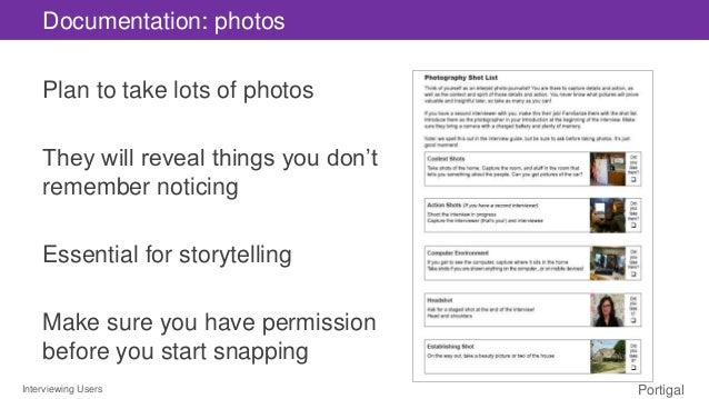 Interviewing Users Portigal Documentation: photos Plan to take lots of photos They will reveal things you don't remember n...