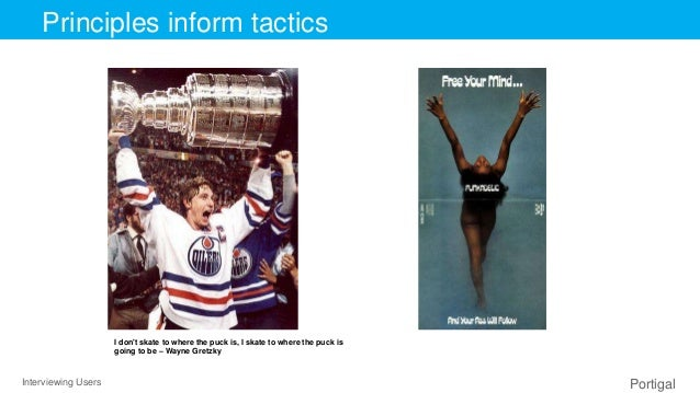 Interviewing Users Portigal Click to edit Master title stylePrinciples inform tactics I don't skate to where the puck is, ...