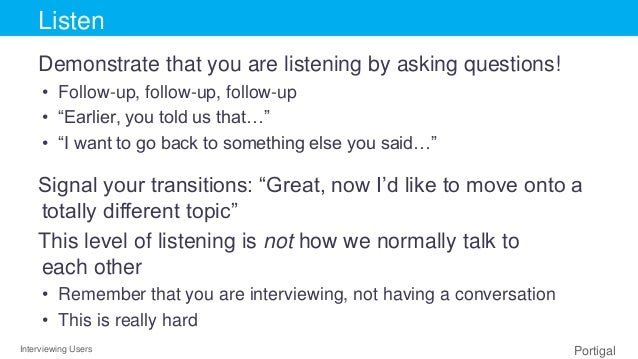 Interviewing Users Portigal Click to edit Master title styleListen Demonstrate that you are listening by asking questions!...