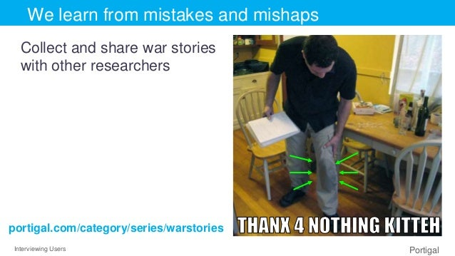Interviewing Users Portigal Click to edit Master title styleWe learn from mistakes and mishaps Collect and share war stori...