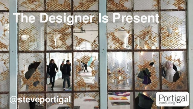 The Designer Is Present @steveportigal